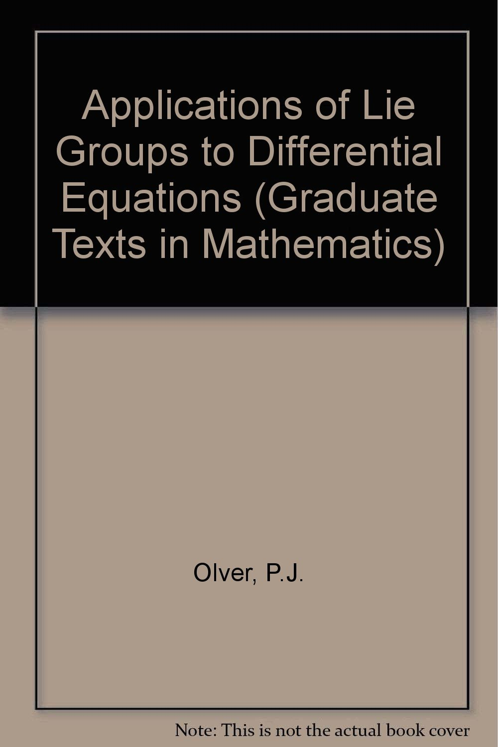 Applications of Lie Groups to Differential Equations (Graduate Texts in Mathematics)