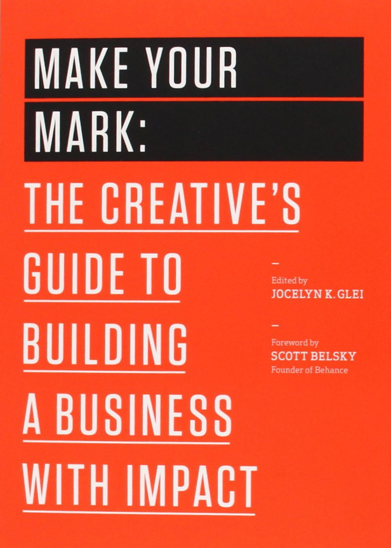 Buy Make Your Mark The Creatives Guide To Building A Business With