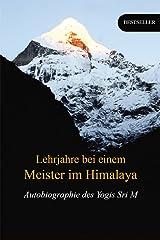 Lehrjahre bei einem Meister im Himalaya: Autobiographie des Yogis Sri M (German Edition) Kindle Edition
