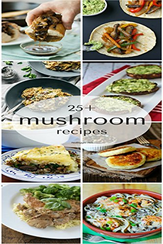 Mushrooms Recipes: Mushrooms Recipes Cooking at Home Delicious Methods for Cooking Mushrooms Recipes by [Nicson, Jeffery]
