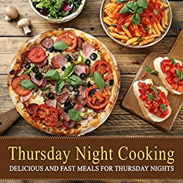 Thursday Night Cooking: Delicious and Fast Meals for Thursday Nights (2nd Edition) by [Press, BookSumo]
