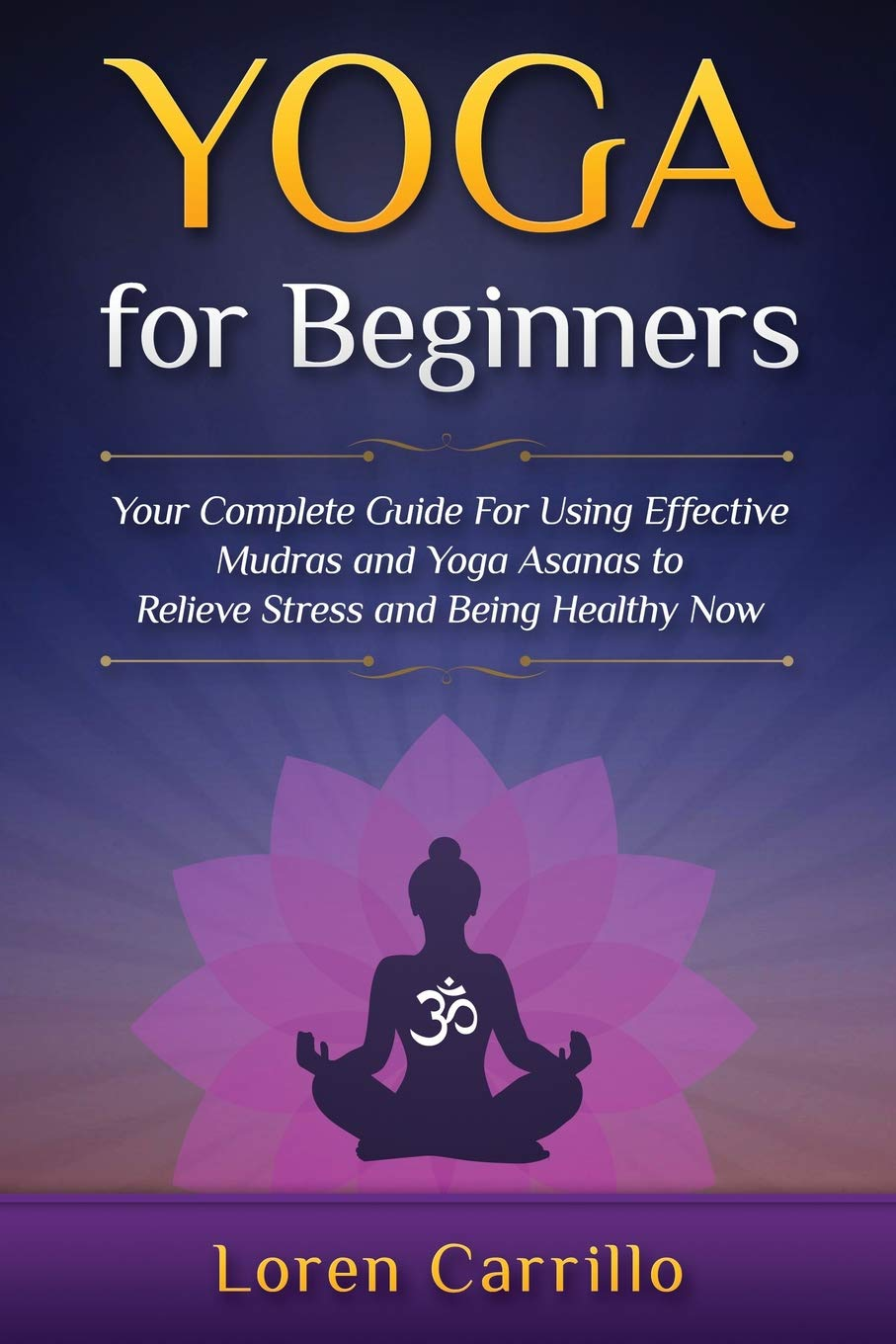 Yoga for Beginners: Your complete guide For Using Effective ...