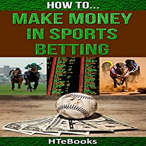 How to Make Money in Sports Betting: Quick Start Guide Audiobook