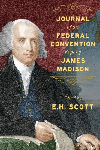 Journal of the Federal Convention Kept by James Madison