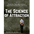 The Science of Attraction: Flirting, Sex, and How to Engineer Chemistry and Love