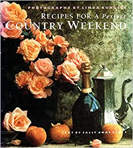 Country Weekends: Seasonal Recipes and Ideas for Relaxed Entertaining