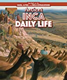 Ancient Inca Daily Life (Spotlight on the Maya, Aztec, and Inca Civilizations)
