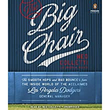 The Big Chair: The Smooth Hops and Bad Bounces from the Inside World of the Acclaimed Los Angeles Dodgers General Manager Audiobook by Ned Colletti, Joseph A. Reaves Narrated by Ned Colletti