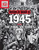 TIME-LIFE World War II: 1945: The Final Victories
