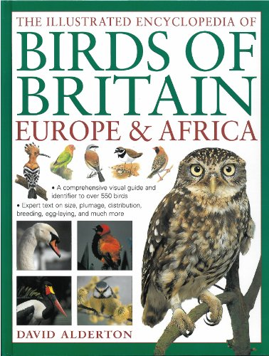 The Illustrated Encyclopedia of Birds of Britain, Europe & Africa: A fine visual guide to over 400 birds inhabiting these continents