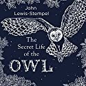 The Secret Life of the Owl Audiobook by John Lewis-Stempel Narrated by Roy McMillan