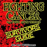 Fighting Cancer on Your Own Terms: A Survivor's Guide | Dr. RJ Williams