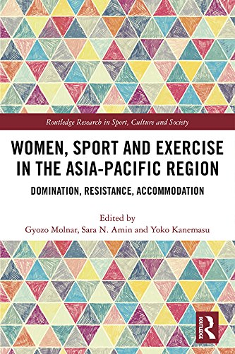 Women, Sport and Exercise in the Asia-Pacific Region: Domination, Resistance, Accommodation (Routledge Research in Sport, Culture and Society Book 104) ()