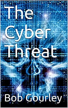The Cyber Threat: Know the threat to beat the threat by [Gourley, Bob]