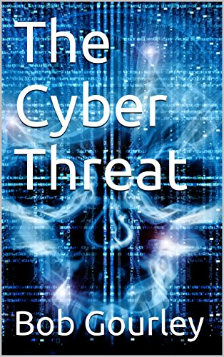 Amazon the cyber threat know the threat to beat the threat the cyber threat know the threat to beat the threat by gourley bob fandeluxe Epub