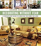 Decorating Without Fear: A Step-By-Step Guide to Creating The Home You Love