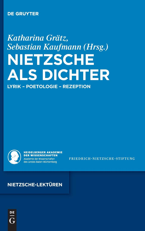 Nietzsche als Dichter: Lyrik - Poetologie - Rezeption (Nietzsche-Lektüren, Band 1)