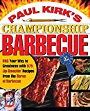 Paul Kirk's Championship Barbecue: Barbecue Your Way to Greatness With 575 Lip-Smackin' Recipes from the Baron of Barbecue by Paul Kirk