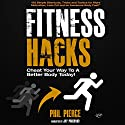 Fitness Hacks: 50 Shortcuts to Effortlessly Cheat Your Way to a Better Body Today!  Audiobook by Phil Pierce Narrated by Jay Prichard