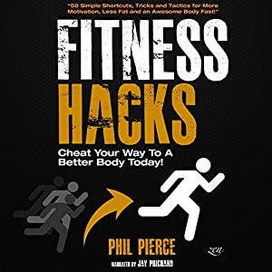 Fitness Hacks: 50 Shortcuts to Effortlessly Cheat Your Way to a Better Body Today! Hörbuch