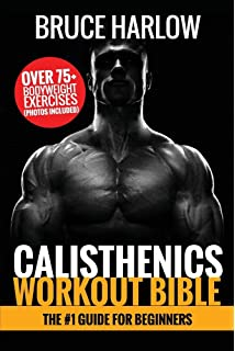 Calisthenics: 30 Minutes To Ripped - Get Your Dream Body Fast with Body Weight Exercises Today!
