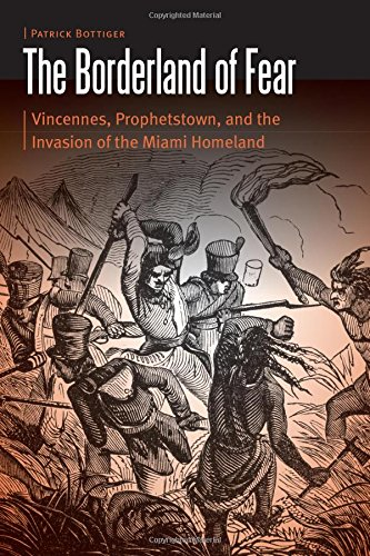 The Borderland of Fear: Vincennes, Prophetstown, and the Invasion of the Miami Homeland (Borderlands and Transcultural Studies) ebook