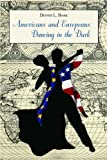 Americans and Europeans Dancing in the Dark : On Our Differences and Affinities, Our Interests, and Our Habits of Life, Bark, Dennis L., 0817948023