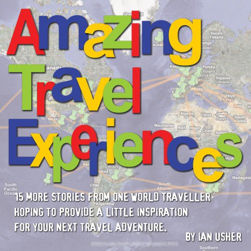 Amazing Travel Experiences - 15 more stories from one world traveller hoping to provide little inspiration for your next travel adventure (English Edition)