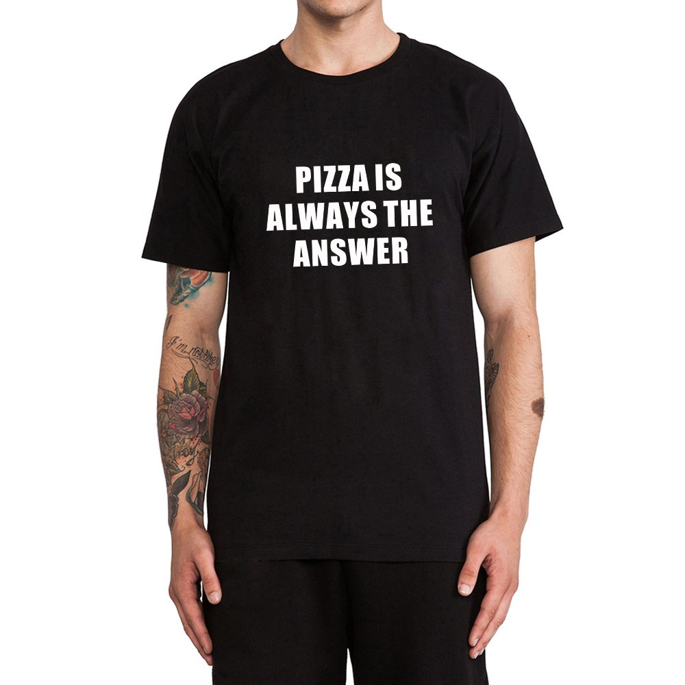 Loo Show Pizza Is Always The Answer T Shirts Funny Slogan Tee