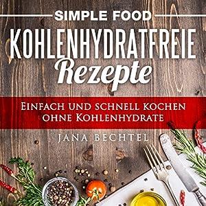 Simple Food - Kohlenhydratfreie Rezepte Hörbuch
