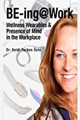 BE-ing@Work: Wearables & Presence-of-Mind in the Workplace Kindle Edition