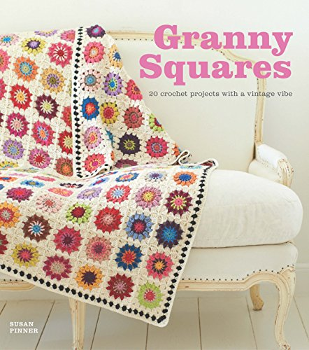 Granny Squares: 20 Crochet Projects With a Vintage Vibe ()