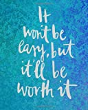 img - for It Won t Be Easy But It'll Be Worth It: Motivational Positive Inspirational Quote Bullet Journal Dot Grid l Notebook (8