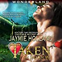 Taken by Passion: King of Hearts: Wonderland Book 1 Audiobook by Jaymie Holland, Cheyenne McCray Narrated by Kelly Owens