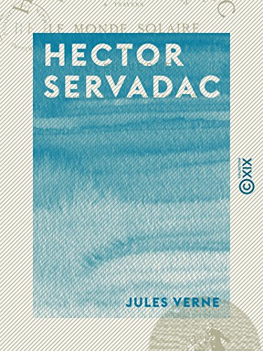 Hector Servadac - Voyages et aventures à travers le monde solaire (French Edition)