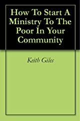How To Start A Ministry To The Poor In Your Community Kindle Edition