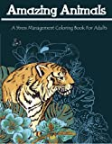 Amazing Animals: A Stress Management Coloring Book For Adults
