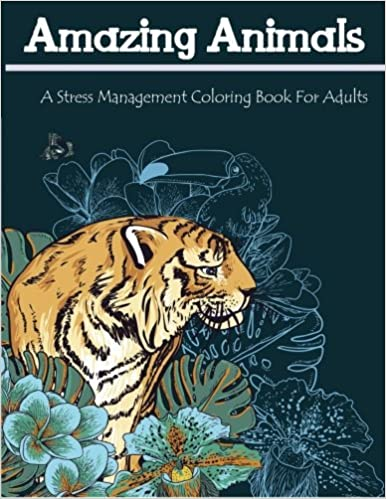 amazing animals a stress management coloring books for grownups