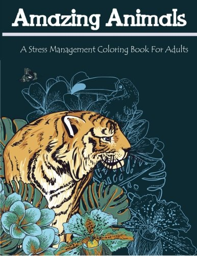 Amazing Animals: A Stress Management Coloring Book For Adults by CreateSpace Independent Publishing Platform