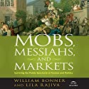 Mobs, Messiahs, and Markets: Surviving the Public Spectacle in Finance and Politics Audiobook by William Bonner, Lila Rajiva Narrated by Erik Synnestvedt