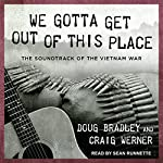 We Gotta Get Out of This Place: The Soundtrack of the Vietnam War | Doug Bradley,Craig Werner
