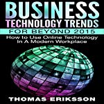 Business Technology Trends for Beyond 2015: How to Use Online Technology in a Modern Workplace | Thomas Eriksson
