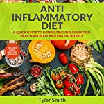 Anti-Inflammatory Diet: A Quick Guide to Eliminating Inflammation - Heal Your Body and Feel Incredible | Tyler Smith