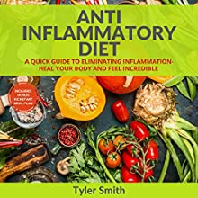 Anti-Inflammatory Diet: A Quick Guide to Eliminating Inflammation - Heal Your Body and Feel Incredible Audiobook by Tyler Smith Narrated by Sam Slydell