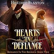 Hearts in Defiance: Romance in the Rockies, Book 2 | Heather Blanton