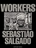 Sebastião Salgado: Workers: Archaeology of the Industrial Age [Idioma Inglés]