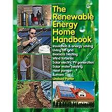 The Renewable Energy Home Handbook: Insulation & energy saving, Living off-grid, Bio-mass heating, Wind turbines, Solar electric PV generation, Solar water heating, Heat pumps, & more