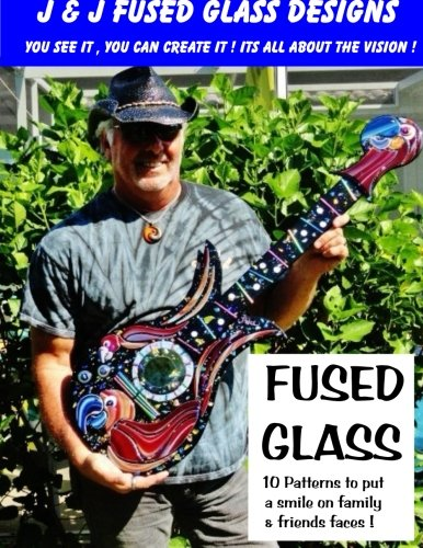 (J&J Fused Glass Designs (Art from the Heart) (Volume 1))