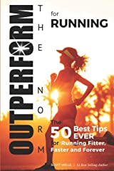 OUTPERFORM THE NORM for Running: The 50 Best Tips EVER for Running Fitter, Faster and Forever (Instructional Videos and Running Plans Included) Paperback