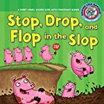 Stop, Drop, and Flop in the Slop: A Short Vowel Sounds Book with Consonant Blends | Brian P. Cleary